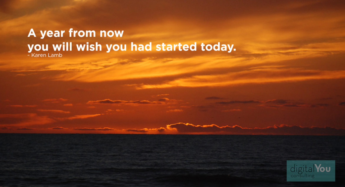 A year from now, you will wish you had started today.